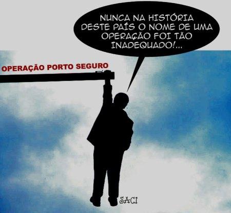 """Operação Porto Seguro, sim! - Talvez, pondera o Saci, """"pero no mucho""""!..."""
